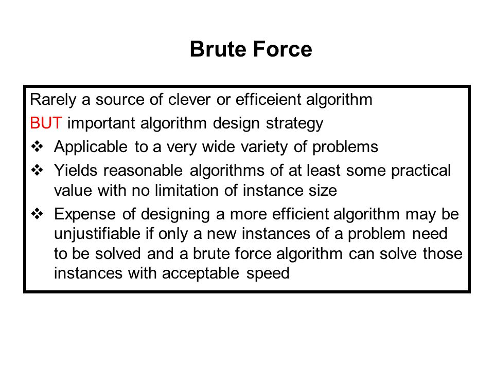 Brute Force Rarely a source of clever or efficeient algorithm