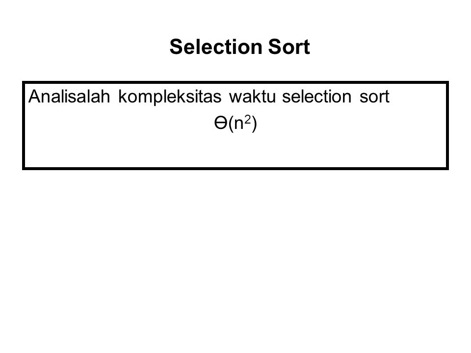 Selection Sort Analisalah kompleksitas waktu selection sort Ө(n2)