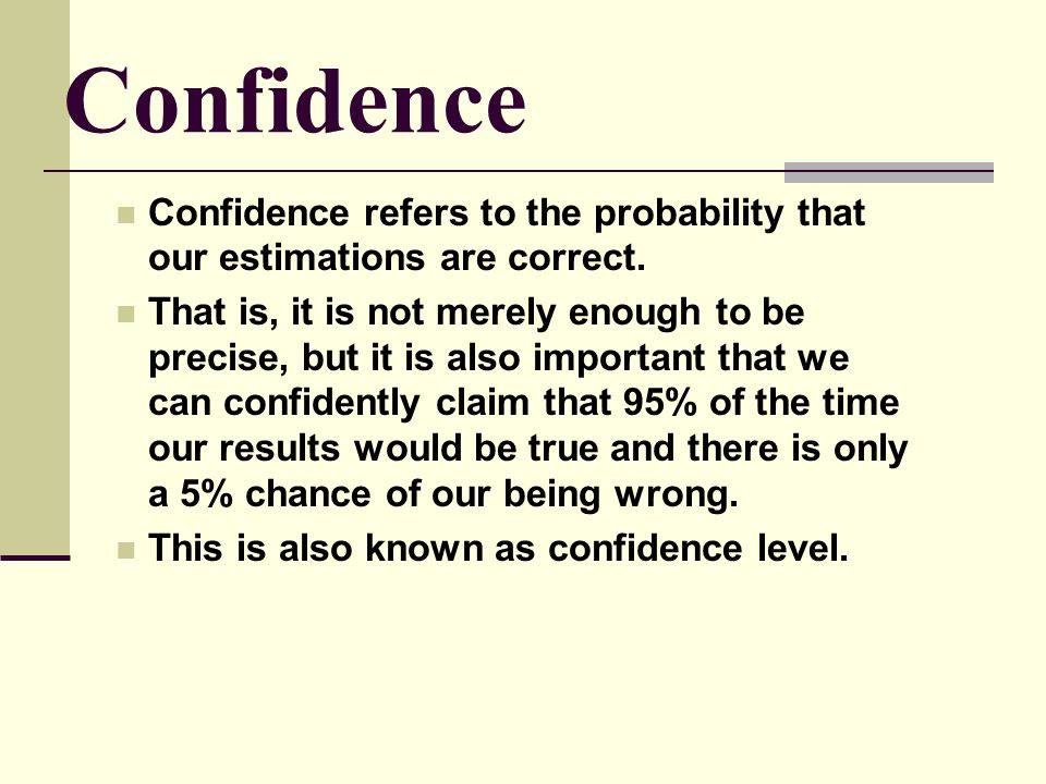 Confidence Confidence refers to the probability that our estimations are correct.