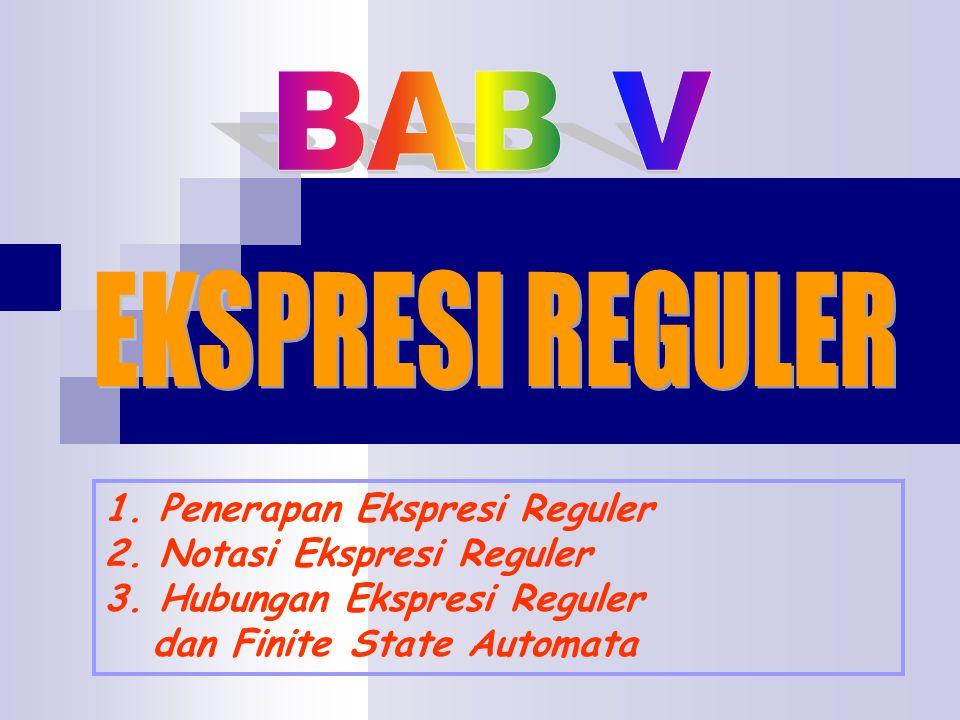 BAB V EKSPRESI REGULER 1. Penerapan Ekspresi Reguler