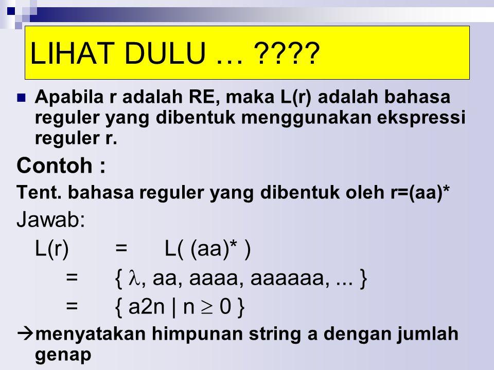 LIHAT DULU … Contoh : Jawab: L(r) = L( (aa)* )