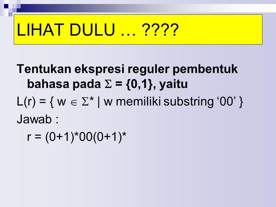 LIHAT DULU … Tentukan ekspresi reguler pembentuk bahasa pada  = {0,1}, yaitu. L(r) = { w  * | w memiliki substring '00' }