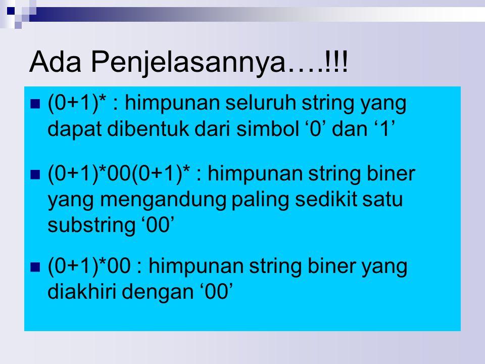 Ada Penjelasannya….!!! (0+1)* : himpunan seluruh string yang dapat dibentuk dari simbol '0' dan '1'