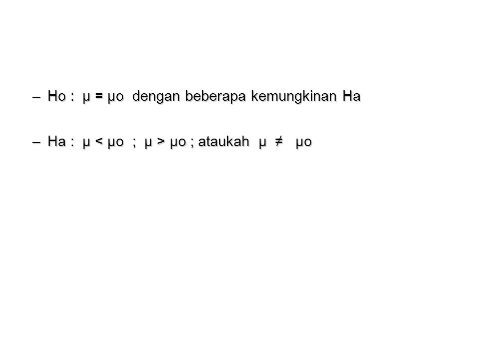 Ho : µ = µo dengan beberapa kemungkinan Ha