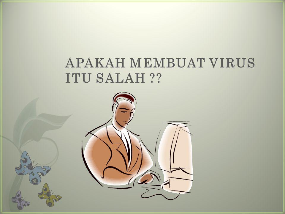 APAKAH MEMBUAT VIRUS ITU SALAH