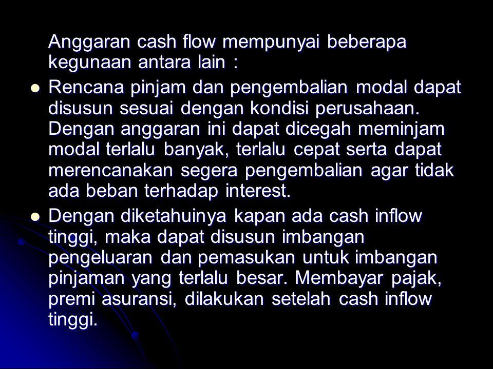 Anggaran cash flow mempunyai beberapa kegunaan antara lain :
