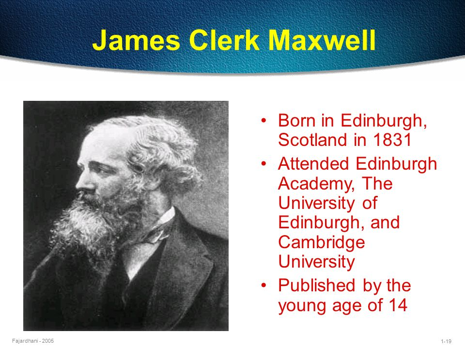 James Clerk Maxwell Born in Edinburgh, Scotland in 1831