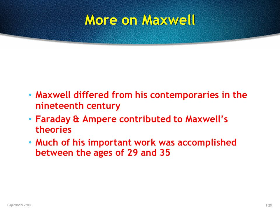 More on Maxwell Maxwell differed from his contemporaries in the nineteenth century. Faraday & Ampere contributed to Maxwell's theories.