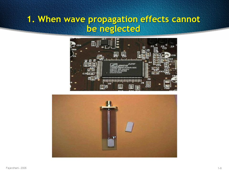 1. When wave propagation effects cannot be neglected