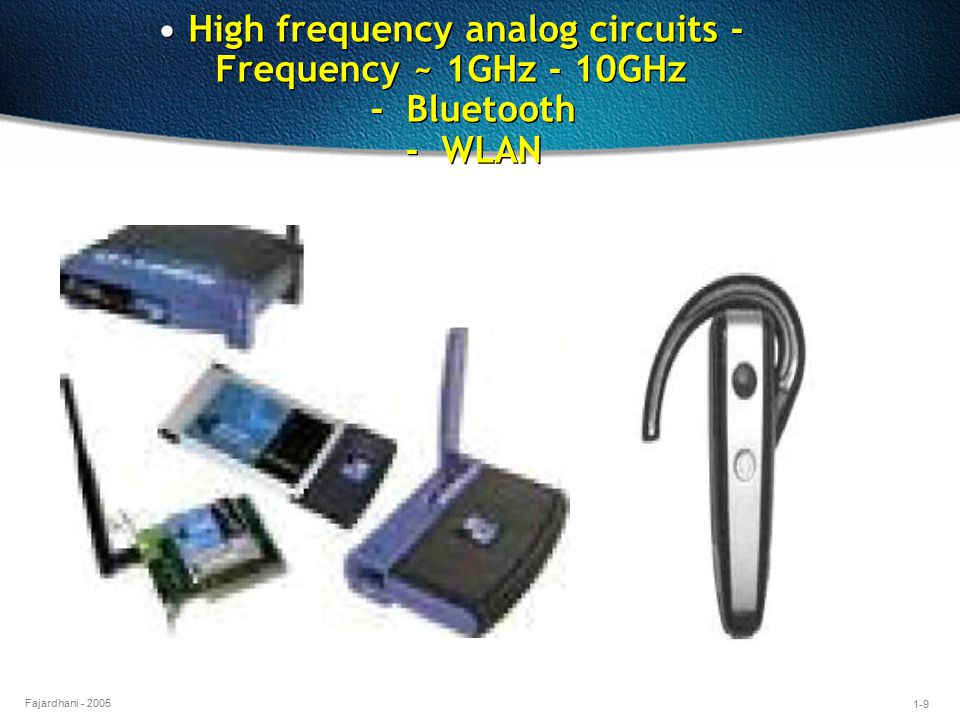 • High frequency analog circuits - Frequency ~ 1GHz - 10GHz - Bluetooth - WLAN