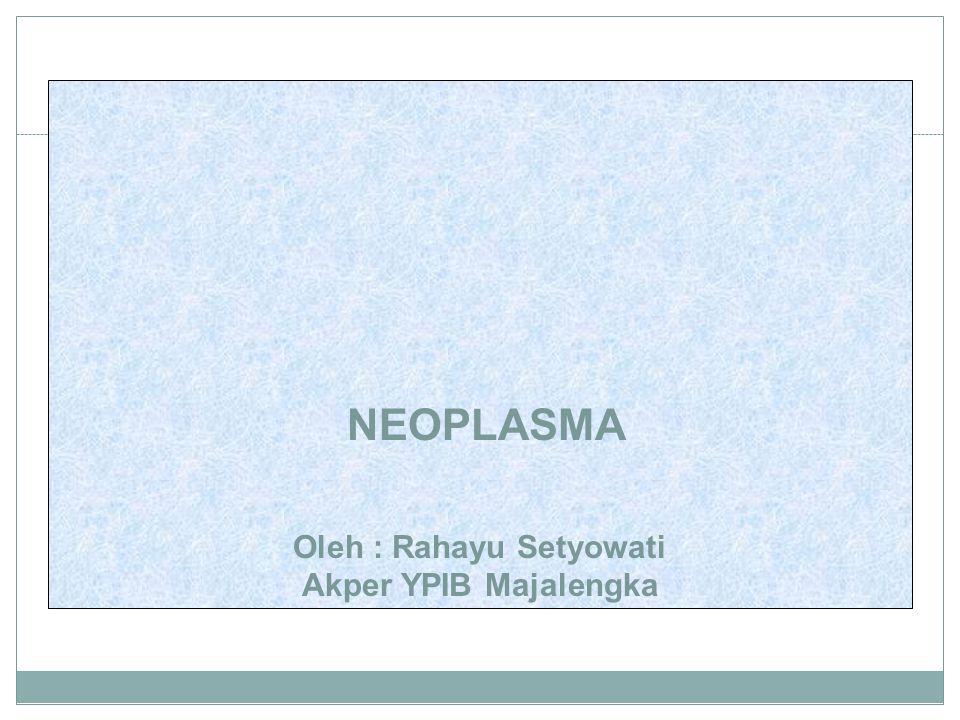 NEOPLASMA Oleh : Rahayu Setyowati Akper YPIB Majalengka