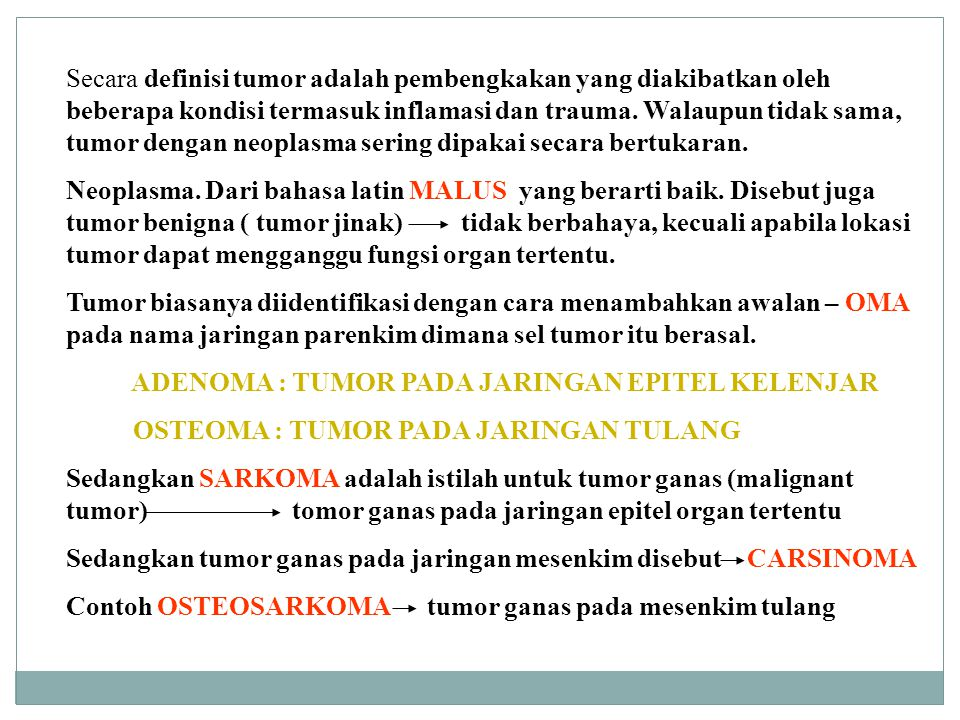 Secara definisi tumor adalah pembengkakan yang diakibatkan oleh beberapa kondisi termasuk inflamasi dan trauma. Walaupun tidak sama, tumor dengan neoplasma sering dipakai secara bertukaran.