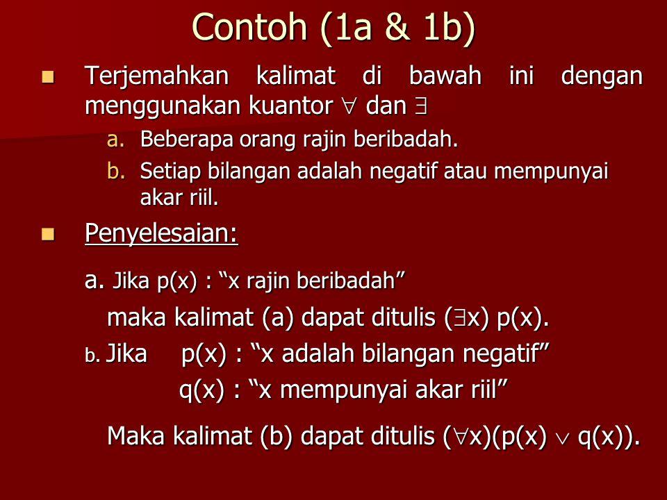 Contoh (1a & 1b) a. Jika p(x) : x rajin beribadah Penyelesaian: