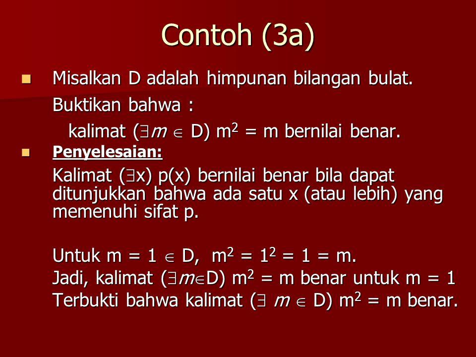 Contoh (3a) Misalkan D adalah himpunan bilangan bulat. Buktikan bahwa : kalimat (m  D) m2 = m bernilai benar.