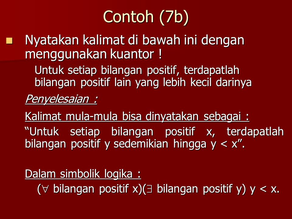 Contoh (7b) Nyatakan kalimat di bawah ini dengan menggunakan kuantor !