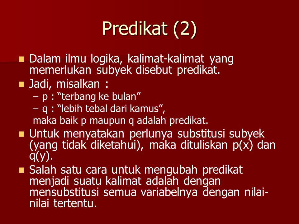 Predikat (2) Dalam ilmu logika, kalimat-kalimat yang memerlukan subyek disebut predikat. Jadi, misalkan :