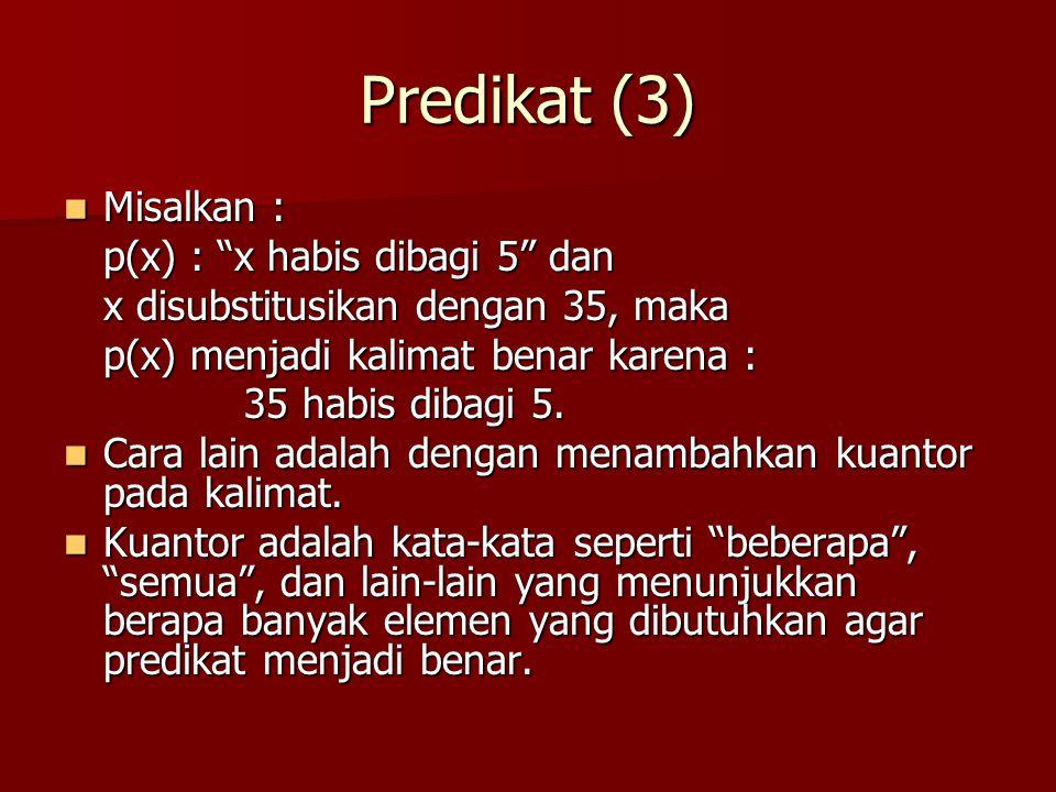 Predikat (3) Misalkan : p(x) : x habis dibagi 5 dan