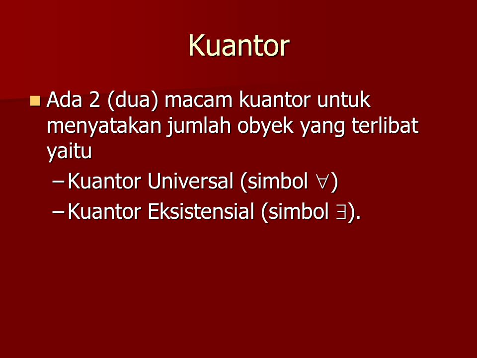 Kuantor Ada 2 (dua) macam kuantor untuk menyatakan jumlah obyek yang terlibat yaitu. Kuantor Universal (simbol )