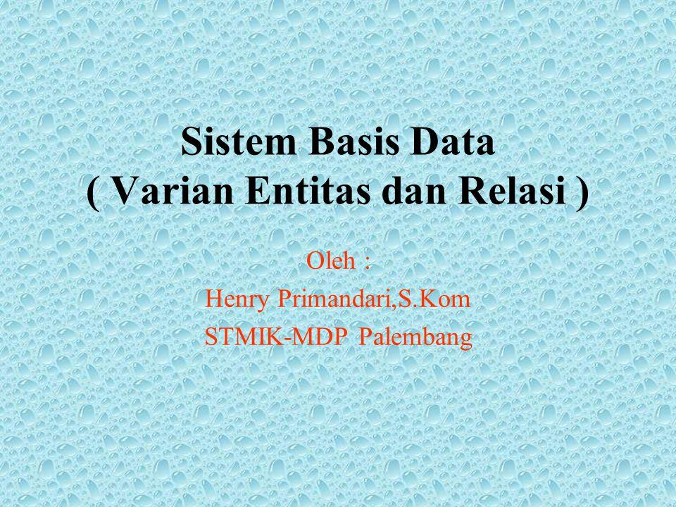 Sistem Basis Data ( Varian Entitas dan Relasi )