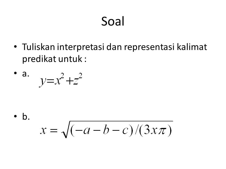 Soal Tuliskan interpretasi dan representasi kalimat predikat untuk :
