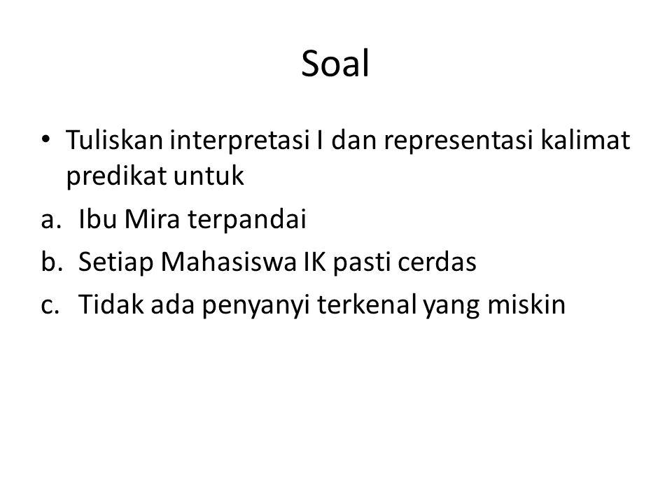 Soal Tuliskan interpretasi I dan representasi kalimat predikat untuk