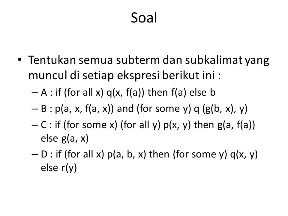 Soal Tentukan semua subterm dan subkalimat yang muncul di setiap ekspresi berikut ini : A : if (for all x) q(x, f(a)) then f(a) else b.