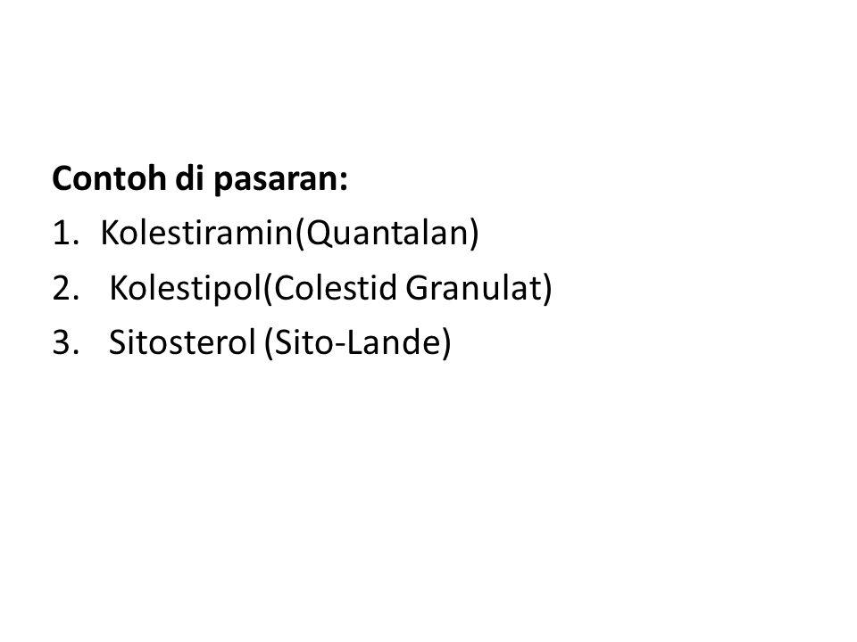 Contoh di pasaran: Kolestiramin(Quantalan) Kolestipol(Colestid Granulat) Sitosterol (Sito-Lande)
