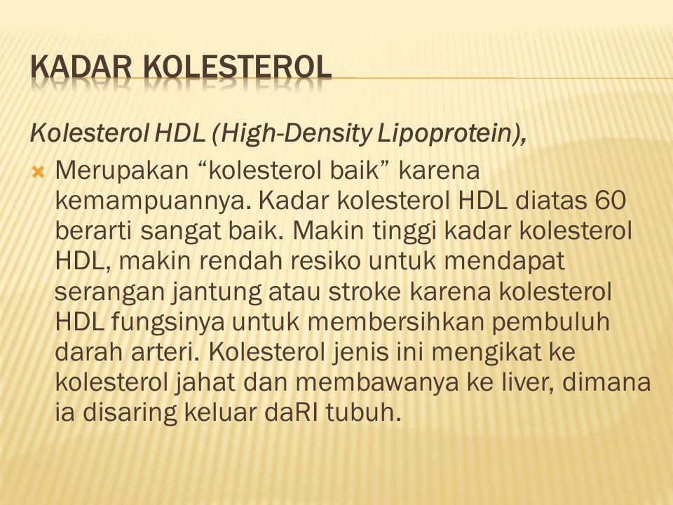 Kadar kolesterol Kolesterol HDL (High-Density Lipoprotein),