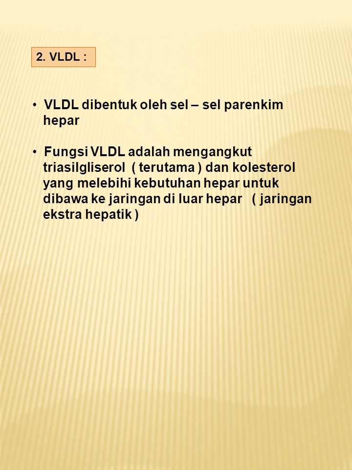 VLDL dibentuk oleh sel – sel parenkim hepar