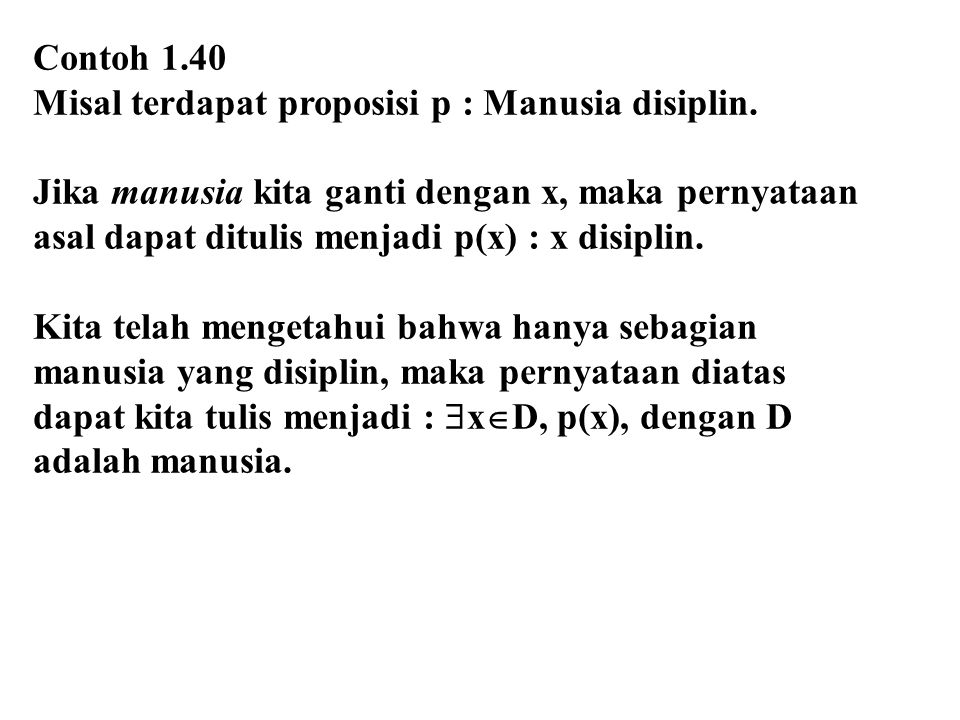 Contoh 1.40 Misal terdapat proposisi p : Manusia disiplin. Jika manusia kita ganti dengan x, maka pernyataan.