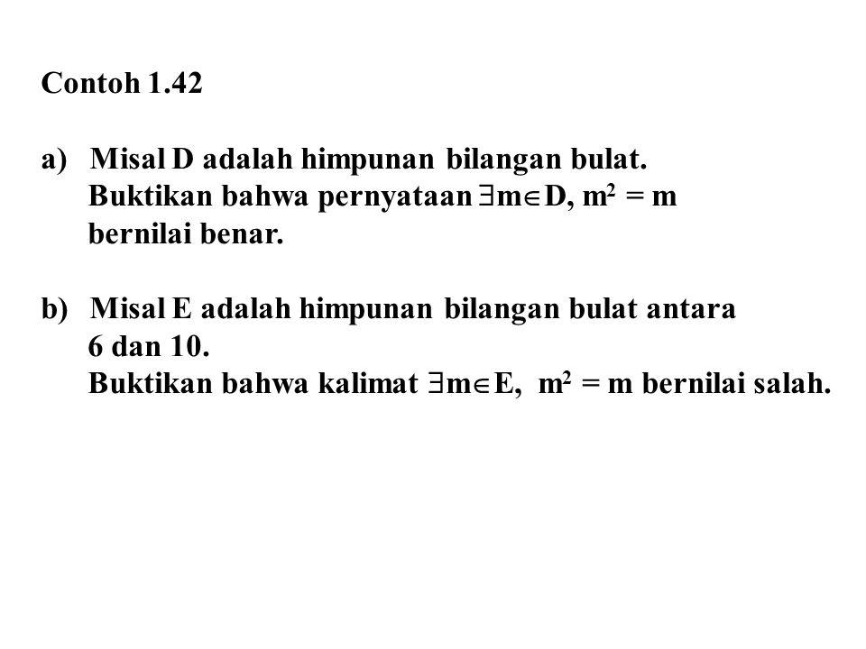 Contoh 1.42 Misal D adalah himpunan bilangan bulat. Buktikan bahwa pernyataan mD, m2 = m. bernilai benar.