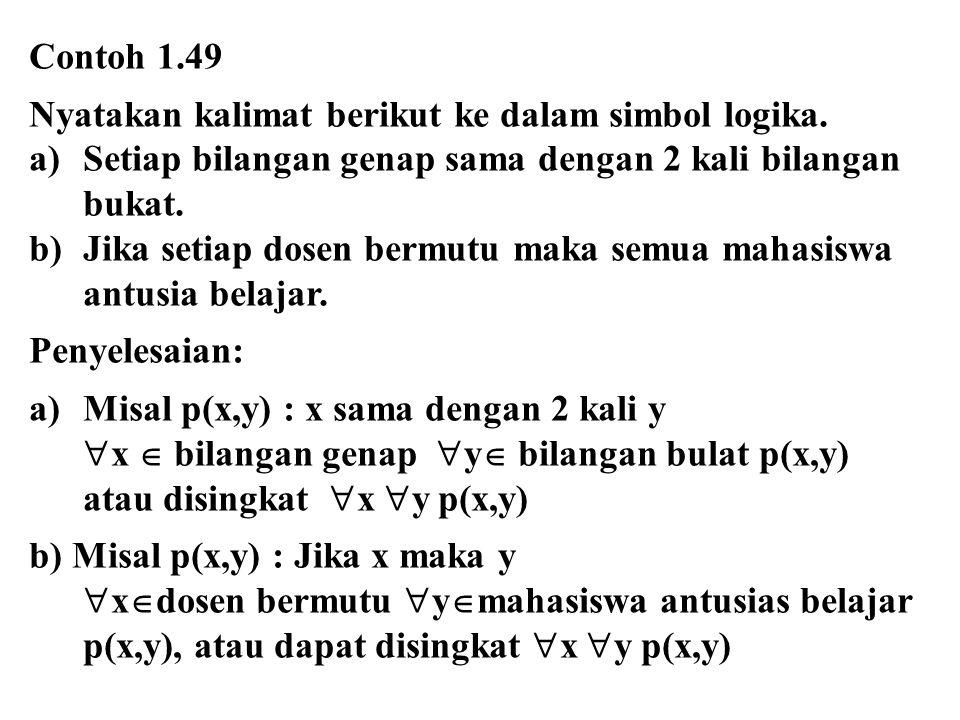 Contoh 1.49 Nyatakan kalimat berikut ke dalam simbol logika. Setiap bilangan genap sama dengan 2 kali bilangan.