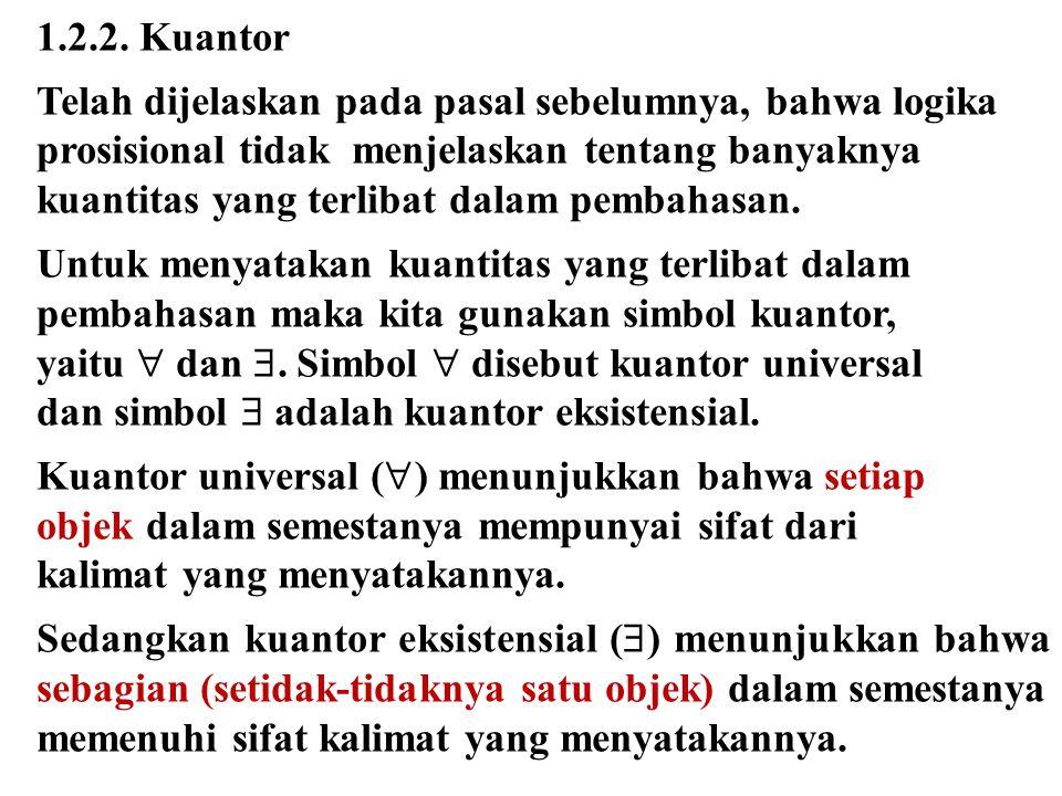 1.2.2. Kuantor Telah dijelaskan pada pasal sebelumnya, bahwa logika. prosisional tidak menjelaskan tentang banyaknya.