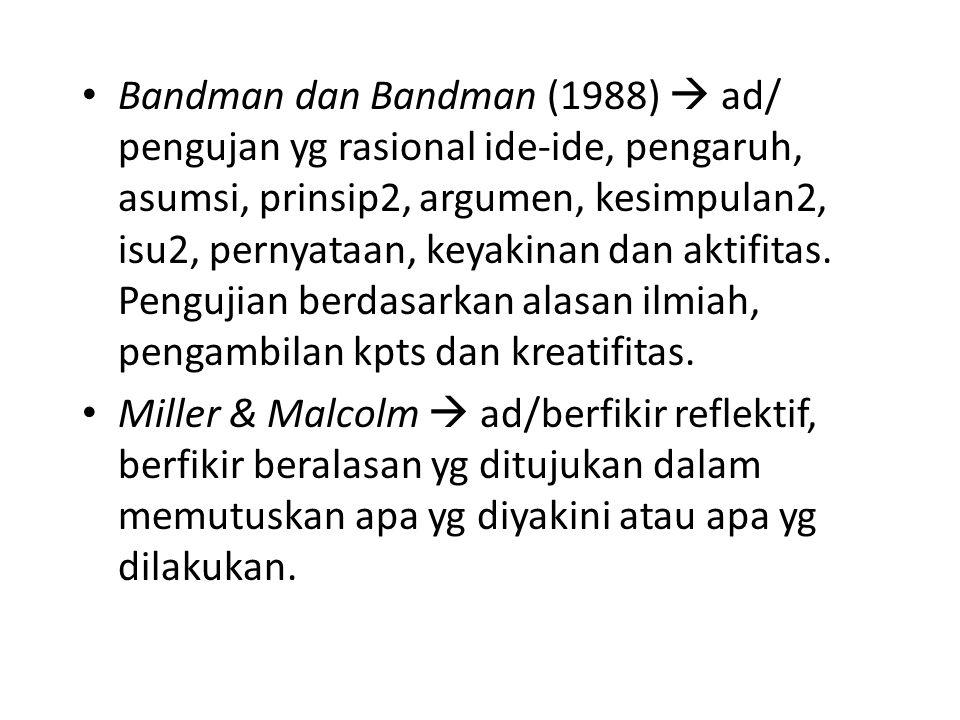 Bandman dan Bandman (1988)  ad/ pengujan yg rasional ide-ide, pengaruh, asumsi, prinsip2, argumen, kesimpulan2, isu2, pernyataan, keyakinan dan aktifitas. Pengujian berdasarkan alasan ilmiah, pengambilan kpts dan kreatifitas.