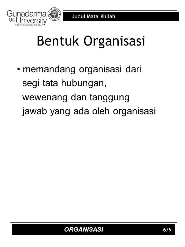 Bentuk Organisasi memandang organisasi dari segi tata hubungan,