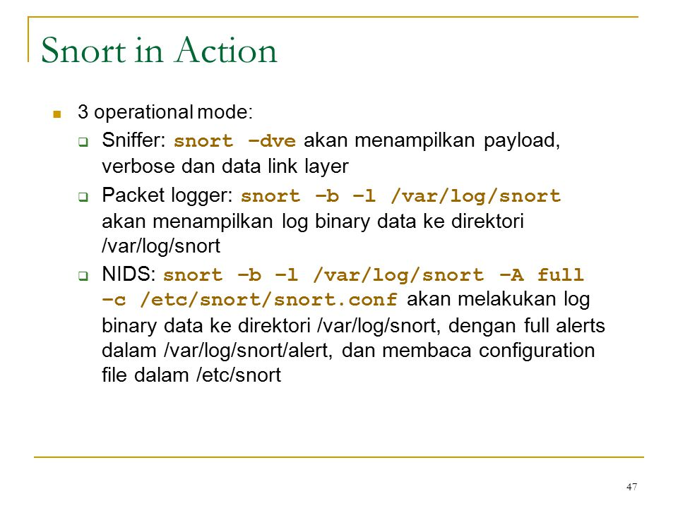 Snort in Action 3 operational mode: Sniffer: snort –dve akan menampilkan payload, verbose dan data link layer.