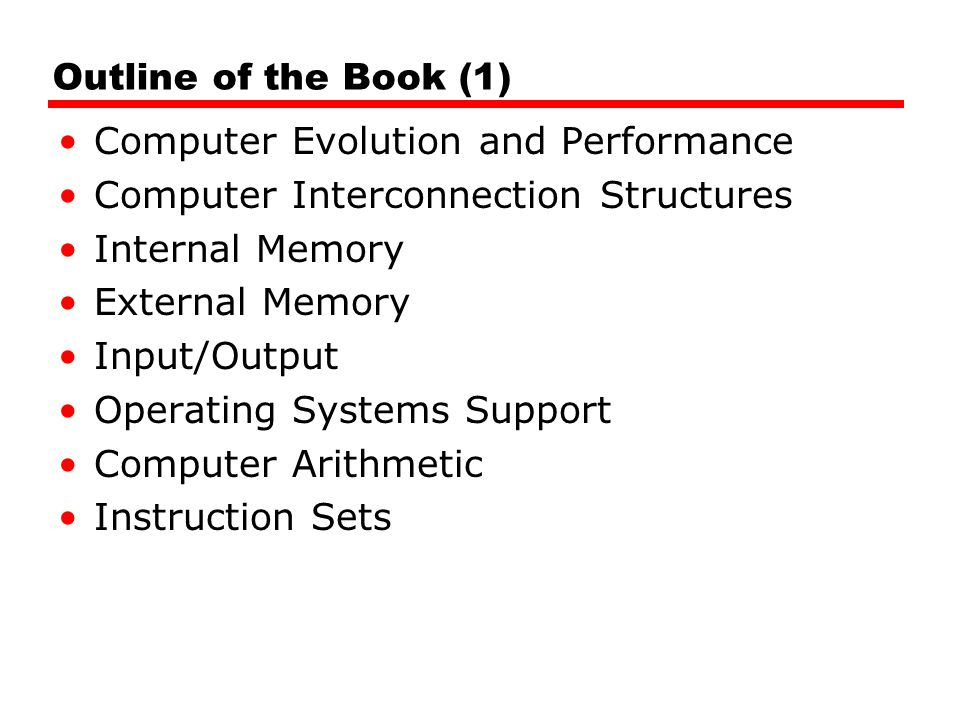 Outline of the Book (1) Computer Evolution and Performance. Computer Interconnection Structures. Internal Memory.