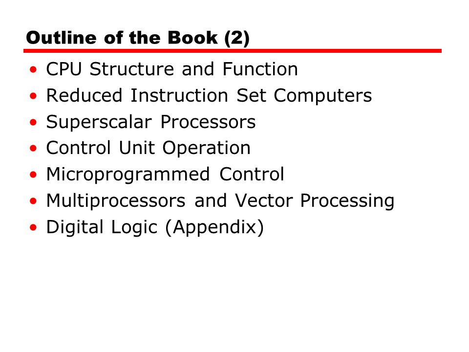Outline of the Book (2) CPU Structure and Function. Reduced Instruction Set Computers. Superscalar Processors.