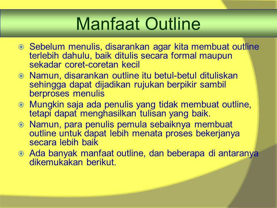 Manfaat Outline Sebelum menulis, disarankan agar kita membuat outline terlebih dahulu, baik ditulis secara formal maupun sekadar coret-coretan kecil.
