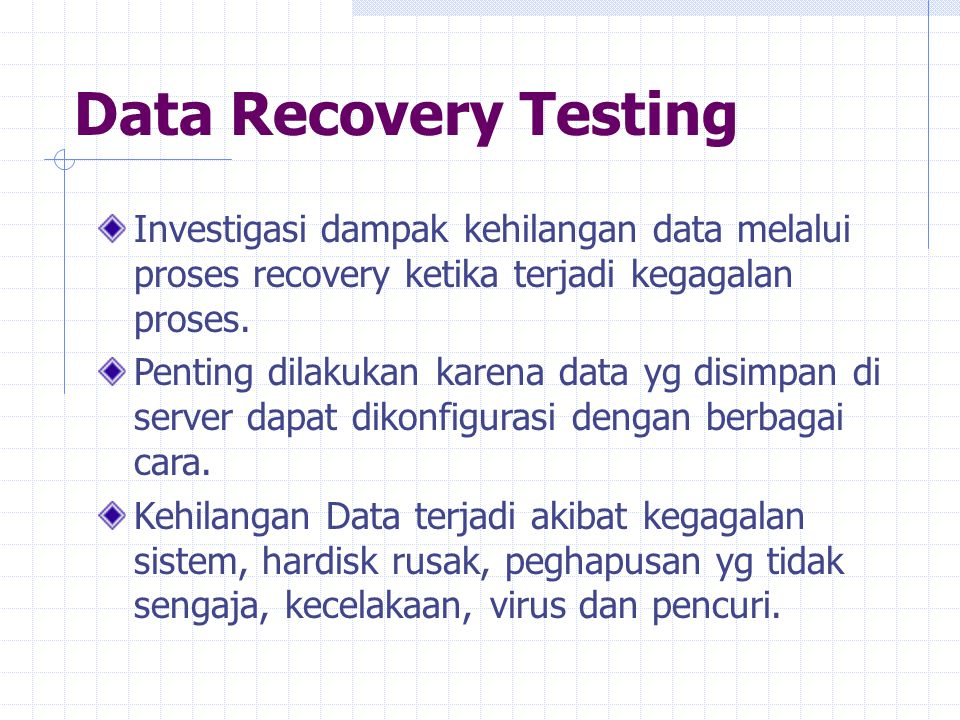 Data Recovery Testing Investigasi dampak kehilangan data melalui proses recovery ketika terjadi kegagalan proses.