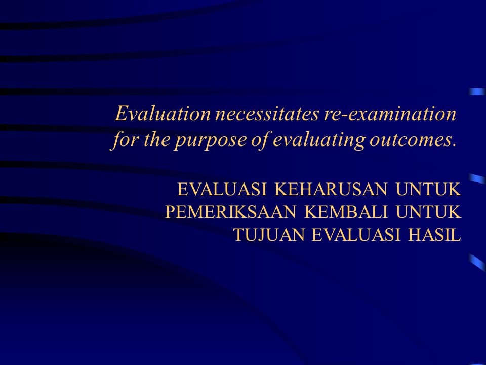 Evaluation necessitates re-examination for the purpose of evaluating outcomes.