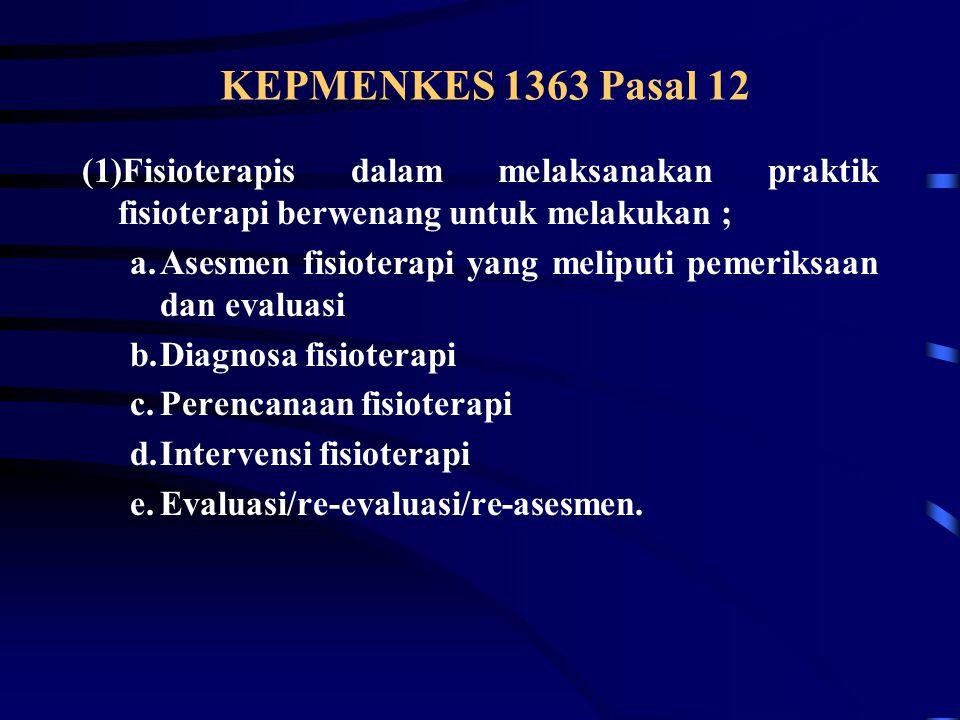 KEPMENKES 1363 Pasal 12 (1)Fisioterapis dalam melaksanakan praktik fisioterapi berwenang untuk melakukan ;