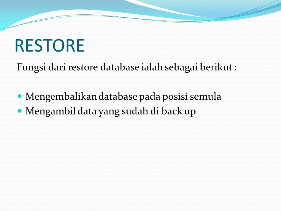 RESTORE Fungsi dari restore database ialah sebagai berikut :