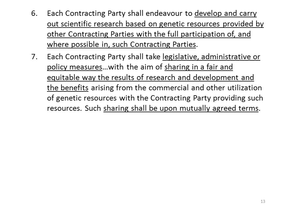 Each Contracting Party shall endeavour to develop and carry out scientific research based on genetic resources provided by other Contracting Parties with the full participation of, and where possible in, such Contracting Parties.