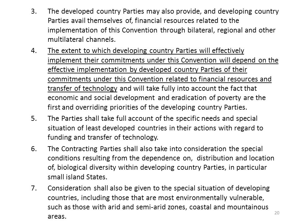 The developed country Parties may also provide, and developing country Parties avail themselves of, financial resources related to the implementation of this Convention through bilateral, regional and other multilateral channels.