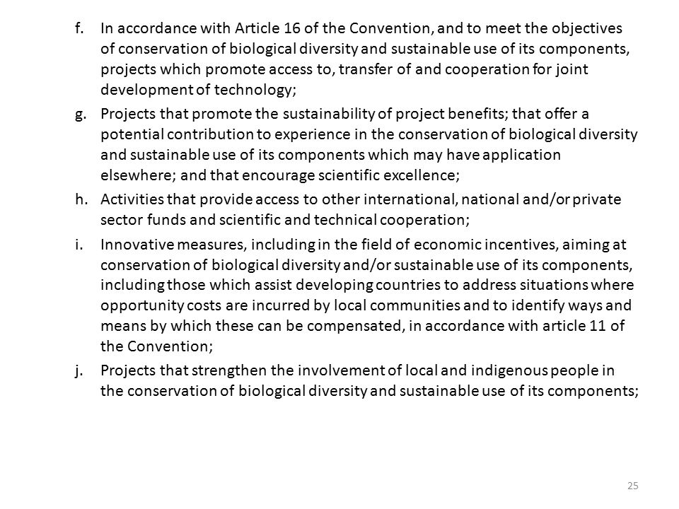 In accordance with Article 16 of the Convention, and to meet the objectives of conservation of biological diversity and sustainable use of its components, projects which promote access to, transfer of and cooperation for joint development of technology;