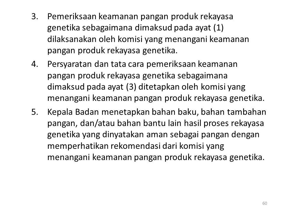 Pemeriksaan keamanan pangan produk rekayasa genetika sebagaimana dimaksud pada ayat (1) dilaksanakan oleh komisi yang menangani keamanan pangan produk rekayasa genetika.