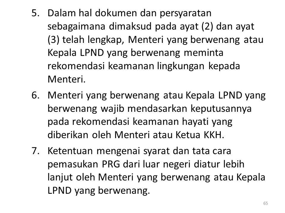 Dalam hal dokumen dan persyaratan sebagaimana dimaksud pada ayat (2) dan ayat (3) telah lengkap, Menteri yang berwenang atau Kepala LPND yang berwenang meminta rekomendasi keamanan lingkungan kepada Menteri.