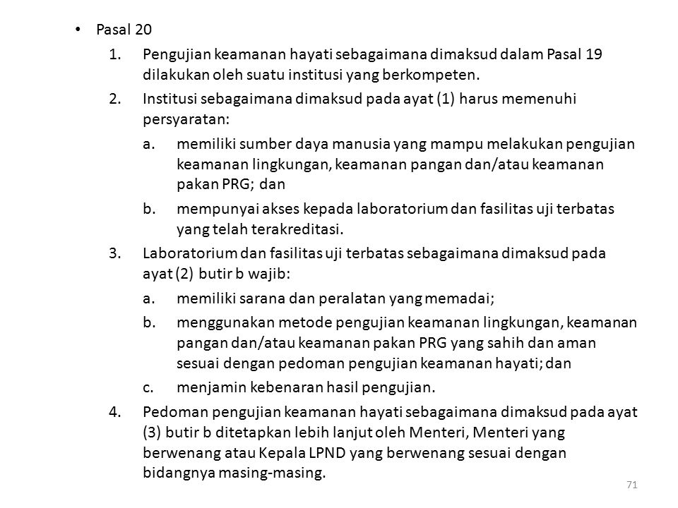 Pasal 20 Pengujian keamanan hayati sebagaimana dimaksud dalam Pasal 19 dilakukan oleh suatu institusi yang berkompeten.