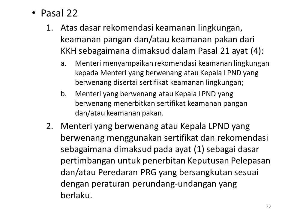 Pasal 22 Atas dasar rekomendasi keamanan lingkungan, keamanan pangan dan/atau keamanan pakan dari KKH sebagaimana dimaksud dalam Pasal 21 ayat (4):